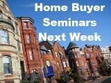 Home Buyer Seminars Next Week - DC & Bethesda